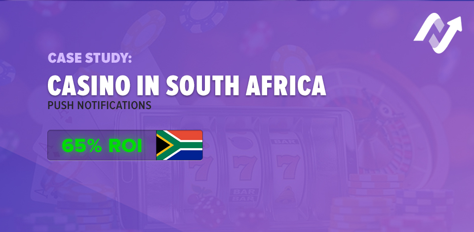Case Study: Casino in South Africa with Push Notifications (65% ROI)