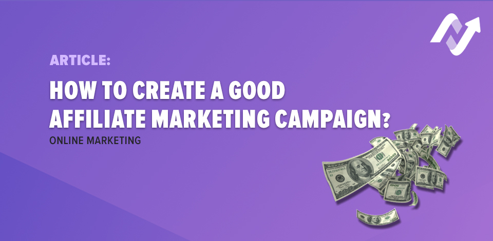 How to create a good affiliate marketing campaign?