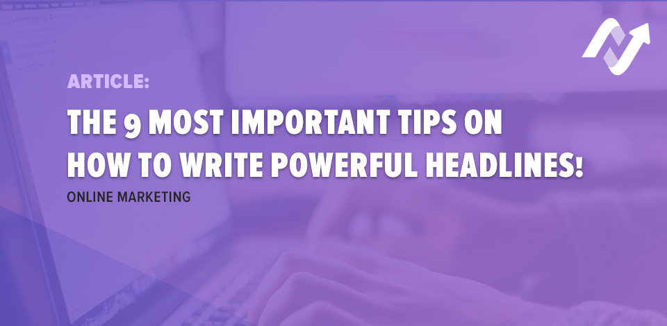 The 9 most important tips on how to write powerful headlines!